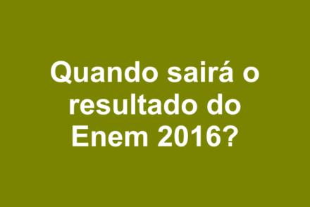 Quando sairá o resultado do Enem 2016?